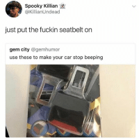 Just put the seatbelt on.. 😂🤦‍♂️ WSHH: Spooky Killian  @KillianUndead  just put the fuckin seatbelt orn  gem city @gemhumor  use these to make your car stop beeping Just put the seatbelt on.. 😂🤦‍♂️ WSHH