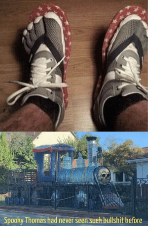 Have you heard of socks with sandals? Now get ready for….: Spooky Thomas had never seen such bullshit before Have you heard of socks with sandals? Now get ready for….