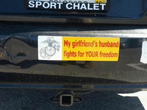 The most patriotic of bumper stickers: SPORT CHALET  10  My girlfriend's husband  fights for YOUR freedom The most patriotic of bumper stickers