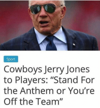 "Based Jerry Jones! 🇺🇸: Sport  Cowboys Jerry Jones  to Players: ""Stand For  the Anthem or You're  Off the Team"" Based Jerry Jones! 🇺🇸"