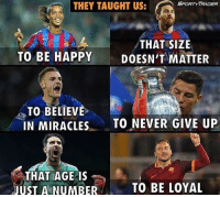 Memes, Emojis, and Miracles: SPORT YTRADER  THEY TAUGHT US:  THAT SIZE  TO BE HAPPY  DOESN'T MATTER  TO BELIEVE  IN MIRACLES  TO NEVER GIVE UP  THAT AGE IS  JUST A NUMBER  TO BE LOYAL The Best Game... ⚽️❤️ 🔻Free Football Emojis. DL Link In Bio! 😎👀