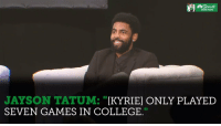 "College, Kyrie Irving, and Memes: Sporta  BOSTON  JAYSON TATUM: ""[KYRIE] ONLY PLAYED  SEVEN GAMES IN COLLEGE. ""It's Danny's fault I didn't go number one""   😂 Jayson Tatum to Kyrie Irving #CelticsGala   (Via @NBCSCeltics)  https://t.co/QPVrEsDD2t"