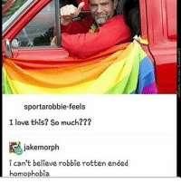 Memes, Taken, and Discover: sportarobbie-feels  I love this? So much???  jake morph  i can't believe robbie rotten ended  homophobia Hey guys! I know you're waiting on the ASMR videos... they're coming. Will be posted tomorrow I swear. I have so much going on and I keep getting distracted and I came up with a new idea for a one shot where Sirius Black discovers glitter pens... So I'm working on that...plus Christmas stories... Fuck I'm so behind. Sirius will be posted tonight-tomorrow on AO3 (My current user is HufflepuffBoy, changing it to InsecurelyPerfect if it's not taken if y'all want to read it), those of you who read the Wattpad story, that will be updated within this week, and the ASMR video I filmed three times already will be posted tomorrow and the other one will be posted either tomorrow, Tuesday, or Wednesday. So, just expect a lot from me in the next week. I have not forgotten, just haven't had the time. Good night. ~Dy