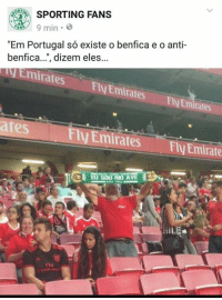 "Sports, Emirates, and Portugal: SPORTING FANS  9 min.  ANS  ""Em Portugal so existe o benfica eo anti-  benfica  dizem eles...  Emirates FIJEmirates  FlyEmirates  ates  ly Emirates Fly Emirate Em quê que ficamos? x)"