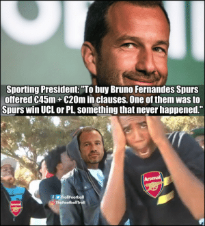 "Arsenal, Memes, and Savage: Sporting President: ""To buy Bruno Fernandes Spurs  offered C45m+€20m in clauses. One of them was to  Spurs win UCL or PL, something that never happened.""  Arsenal  f TrollFootball  TheFootballTroll  Arsenal Frederico Varandas is savage!! https://t.co/m4u5OREFkh"