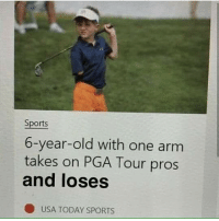 Memes, Sports, and Wow: Sports  6-year-old with one arm  takes on PGA Tour pros  and loses  O USA TODAY SPORTS Wow imagine that