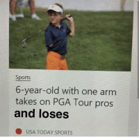 me irl: Sports  6-year-old with one arm  takes on PGA Tour pros  and loses  ● USA TODAY SPORTS me irl