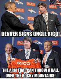 (H) Kicking Off Super Duper Tuesday With Something NOT Political.: SPORTS  ORTS  PORTS  SPORT  DENVER SIGNS UNCLE RICO!  RTS  SPO  ORITY  AUTH  TS  TY,  RICO  THE ARM THAT CAN THROWABALL  OVER THE ROCKY MOUNTAINS! (H) Kicking Off Super Duper Tuesday With Something NOT Political.