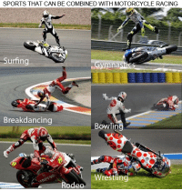 Sports, Wrestling, and Motorcycle: SPORTS THAT CAN BE COMBINED WITH MOTORCYCLE RACING  Surfing  na  Breakdancing  Bowli  Wrestling  Rodeo <p>Crossover de motociclismos.</p>