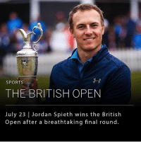 Birthday, Memes, and Sports: SPORTS  THE BRITISH OPEN  July 23 | Jordan Spieth wins the British  Open after a breathtaking final round. After a dramatic finish, Jordan Spieth held off Matt Kuchar to win the 2017 British Open, his third major title. Spieth joins Jack Nicklaus as the only player to get three of the four legs of a career grand slam before his 24th birthday.