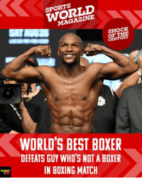 Congratulations, Floyd Mayweather!: SPORTS  WORLD  MAGAZINE  SHOCK  OF THE  CENTURY  WORLD'S BEST BOXER  DEFEATS GUY WHO'S NOT A BOXER  IN BOXING MATCH  FU Congratulations, Floyd Mayweather!