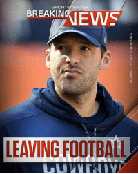 """Dallas Cowboys, Football, and Memes: SPORTSCENTER  BREAKIN  LEAVING FOOTBALL """"Breaking: Cowboys QB TonyRomo is leaving football and going into broadcasting, sources tell Adam Schefter and Todd Archer."""" 👀 @sportscenter WSHH"""