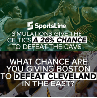 Cavs, Memes, and Boston: SportsLine  SIMULATIONS GIVE THE  A 26% CHANCE  CELTICS  TO DEFEAT THE CAVS  WHAT CHANCE ARE  YOU GIVING BOSTON  TO DEFEAT CLEVELAND  IN THE EAST? What say you?