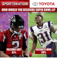 Sorry, Atlanta. Time for results of the @toyotausa PulseOfTheNation poll. Let's Go!: SPORTSNATION  TOYOTA  HOW WOULD YOU DESCRIBE SUPER BOWL LI?  TS  FALC DNS  PATRIOTS WON  FALCONS LOST  39%  61% Sorry, Atlanta. Time for results of the @toyotausa PulseOfTheNation poll. Let's Go!