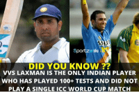 VVS Laxman has played 100+ tests but never played a single World Cup match !: SportzwsIki  DID YOU KNOW  VVS LAXMAN IS THE ONLY INDIAN PLAYER  WHO HAS PLAYED 100+ TESTS AND DID NOT  PLAY A SINGLE ICC WORLD CUP MATCH VVS Laxman has played 100+ tests but never played a single World Cup match !