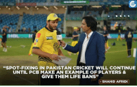 """Memes, Cricket, and 🤖: """"SPOT-FIXING IN PAKISTAN CRICKET WILL CONTINUE  UNTIL PCBMAKE AN EXAMPLE OF PLAYERS &  GIVE THEM LIFE BANS""""  SHAHID AFRIDI Exactly"""