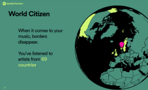 heh, im immature: Spotify Premium  World Citizen  When it comes to your  music, borders  disappear.  You've listened to  artists from 69  countries. heh, im immature