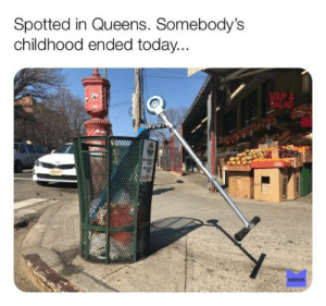 Meme, Today, and Queens: Spotted in Queens. Somebody's  childhood ended today...  SOUP &  SALAD  MEME