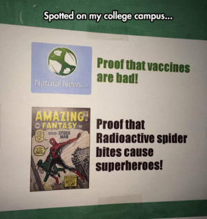 Bad, College, and News: Spotted on my college campus...  Proof that vaccines  are bad!  Natural News  AMAZING  a FANTASY  Proof that  Radioactive spider  bites cause  superheroes!  SPIDER srsfunny:Finally Some Proof