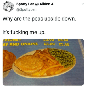 What the heck peas: Spotty Len @ Albion 4  @SpottyLen  Why are the peas upside down  It's fucking me up  ES.OO  ES.40  KIDNEY  £3.00 £5.40  EF AND ONIONS What the heck peas