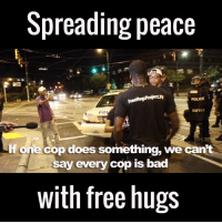 Bad, Dank, and Doe: Spreading peace  FreeHugsProjecth  POLICE  PO  one cop does something, we can't  say every cop is bad  with free hugs This guy offers out free hugs after the Charlotte riots...