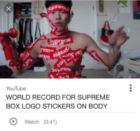 Boxing, Supreme, and youtube.com: SPrem  Supreme  ema  -uns re  SUMremi  YouTube  WORLD RECORD FOR SUPREME  BOX LOGO STICKERS ON BODY  Watch (0:41)