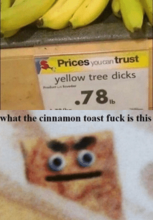 cinnamon: SPrices you can trust  yellow tree dicks  Product er  .78  Ib  what the cinnamon toast fuck is this