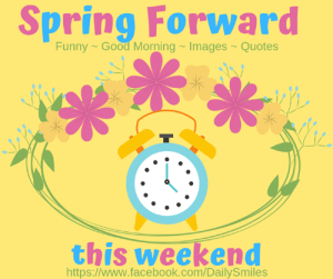 Good: Spring Forward  Funny- Good Morning~ Images- Quotes  this weekend  https://www.facebook.com/DailySmiles