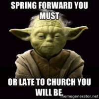 SPRING FORWARD YOU  MUST  OR LATE TO CHURCH YOU  WILL BE  Hemegenerator.net