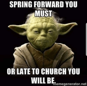 Church, Yoda, and Spring: SPRING FORWARD YOU  MUST  OR LATE TO CHURCH YOU  WILL BEr megenerator.net Christian Yoda