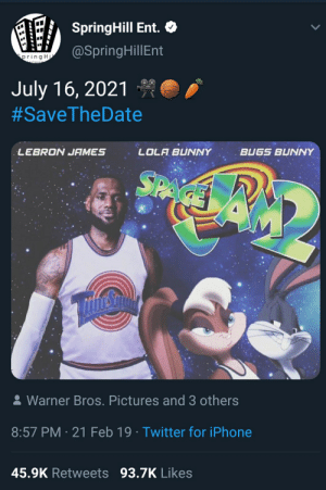 Bugs Bunny, Iphone, and LeBron James: SpringHill Ent.  SpingHillEnt  ring H  July 16, 2021  #SaveTheDate  LEBRON JAMES  LOLA BUNNY  BUGS BUNNY  Warner Bros. Pictures and 3 others  8:57 PM-21 Feb 19 Twitter for iPhone  45.9K Retweets 93.7K Likes Me irl