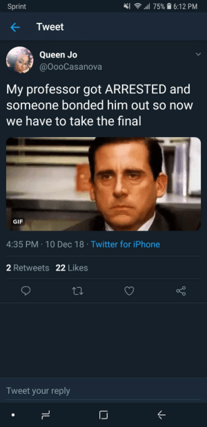 Dank, Finals, and Gif: Sprint  AT 111175% 16:12 PM  Tweet  Queen Jo  ooCasanova  My professor got ARRESTED and  someone bonded him out so now  we have to take the final  GIF  4:35 PM 10 Dec 18 Twitter for iPhone  2 Retweets 22 Likes  Tweet your reply Gotta love finals week by cfbdailydose MORE MEMES