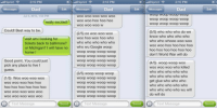 iOS Translates Tuba Now[X-post from r/unexpected]: Sprint  Sprint  2:10 PM  .IIII 2:10 PM  Null Sprint  2:10 PM  Dad  Dad  Dad  Messages  Edit  Messages  Edit  Messages  Edit  oop woop woop woop  Jul 4, 2013, 1:58 PM  WOO WOO WOO WOO WOO  Woop woop woop woop  woo woo hoo hoo hoo  really excited!  Woop Woop woop woop  WOO WOO WOO W  Could! Best way to be.  (5/5) who who who do we  (2/5) oo woo woo woo  know who who who who  woo hoo woo hoo who  wait am I looking for  who who whooo woo woo  who who who who who  tickets back to baltimore?  woo woo hoo hoo hoo hoo  or Michigan? I will have no  who wu Google woop  hoo hoo hoo hoo hoo hoo  woop woop woop woop  home  don't World War will do  Woop woop woop woop  Good point. You could just  Woop Woop Woop Woop  (4/5) woop woop woo  pick any place to live l  Woop Woop Woop Woop  woo woo woo who killed  guess.  who who who who who  (3/5) woop woop woop  who who who who who  (1/5) Woo woo woo woo  Woop Woop Woop Woop  get glue who who who  woo woo woo hoo hoo  Woop woop woop woop  who who who who who  hoo hoo hoo hoo hoo hoo  Woop Woop Woop Woop  who who who who wu will  woop woop woop woop  WOO WOO WOO WOO WOO  do will do  Woop woop woop woop  WOO WOO WOO WOO WOO  Text Message Send O Text Message Send O Text Message Send iOS Translates Tuba Now[X-post from r/unexpected]