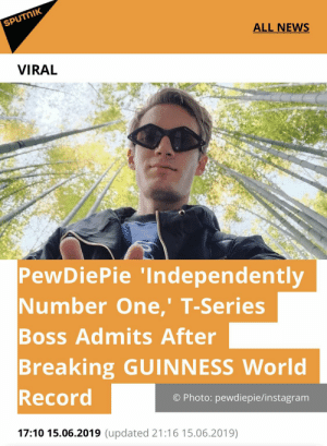 Instagram, News, and Record: SPUTNIK  ALL NEWS  VIRAL  PewDiePie 'Independently  Number One,' T-Series  Boss Admits After  Breaking GUINNESS World  Record  O Photo: pewdiepie/instagram  17:10 15.06.2019 (updated 21:16 15.06.2019) Nani?