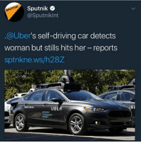 W @larnite • ➫➫➫ Follow @Staggering for more funny posts daily! • (Ignore: memes like4like funny music love comedy goals fortnite): Sputnik*  @Sputniklnt  @uber's self-driving car detects  woman but stills hits her - reports  sptnkne.ws/h28Z  UBER  ADNANCED  CENTER W @larnite • ➫➫➫ Follow @Staggering for more funny posts daily! • (Ignore: memes like4like funny music love comedy goals fortnite)