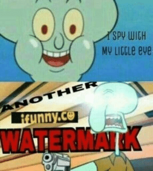 somebody put an ifunny watermark on this #bestfunnymemes: SPY WICH  MY LICGLE eve  ANOTHER  REunny.co  WATERMA somebody put an ifunny watermark on this #bestfunnymemes