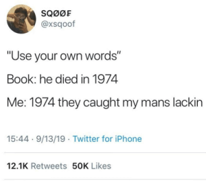 "Questionable adjective choice: SQ00F  @xsqoof  ""Use your own words""  Book: he died in 1974  Me: 1974 they caught my mans lackin  15:44 9/13/19 Twitter for iPhone  12.1K Retweets 50K Likes Questionable adjective choice"