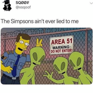 God, The Simpsons, and Tumblr: SQ0OF  @xsqoof  The Simpsons ain't ever lied to me  AREA 51  WARNING:  DO NOT ENTER! memecollege:on god.