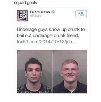 Drunk, Goals, and Memes: squad goals  FOX59 News  @FOX59  FO  5  Underage guys show up drunk to  bail out underage drunk friend:  fox59.com/2014/10/12/joh  KSK @friendofbae is one of my favourite accounts!!