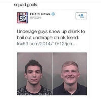 Drunk, Goals, and Memes: squad goals  FOX59 News  @FOX59  FO  5  Underage guys show up drunk to  bail out underage drunk friend:  fox59.com/2014/10/12/joh  23353  KSCT 🚨WARNING🚨do NOT follow @memezar if you're easily offended 😂 @memezar