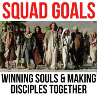 SQUAD GOALS  WINNING SOULS & MAKING  DISCIPLESTOGETHER Jesus squad on point