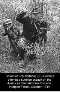 solider: Squad of Schutzstaffel (SS) Soldiers  attempt a surprise assault on the  American 82nd Airborne Division.  Hürtgen Forest, October, 1944