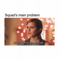 😟😟😟: Squad's main problem  Why do and everyone I Love Dick people  who treat us like:were nothing? 😟😟😟