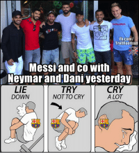 Barca fans xD https://t.co/abvI8W5pdT: SQUARED2  TINC  Fb.com/  Trollfootball  Messiand co with  Neymar and Dani yesterday  LIE  DOWN  TRY  NOT TO CRY  CRY  A LOT  F C Barca fans xD https://t.co/abvI8W5pdT