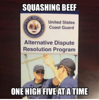 """It's nothing a """"meeting"""" in the Bosun Hole can't fix.  Thanks Michael!: SQUASHING BEEF  United States  Coast Guard  Alternative Dispute  Resolution Program  ONE HIGH FIVE ATATIME It's nothing a """"meeting"""" in the Bosun Hole can't fix.  Thanks Michael!"""