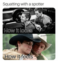 When your bro gets a little too close. @freeweightaddict: Squatting with a spotter  @freeweightaddict  How it feels When your bro gets a little too close. @freeweightaddict