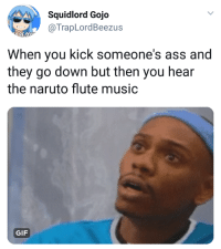 Ass, Blackpeopletwitter, and Gif: Squidlord Gojo  @TrapLordBeezus  When you kick someone's ass and  they go down but then you hear  the naruto flute music  GIF <p>I-IMPOSSIBLE! (via /r/BlackPeopleTwitter)</p>