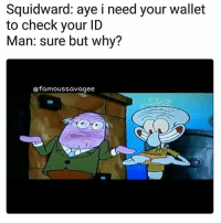 Memes, Squidward, and Gang: Squidward: aye i need your wallet  to check your ID  Man: sure but why?  @famoussavagee Gang 🅱ang