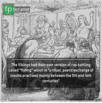 """Memes, Rap, and Vikings: Sr-  fp  fact point  The Vikings had their own version of rap battling  彡, called""""flyting""""which is """"a ritual, poetic exchange of  insults practised mainly between the 5th and 16th  centuries""""  nane"""