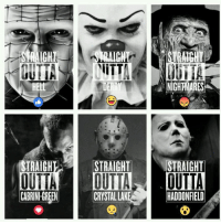 Memes, Straight Outta, and Outta: SRAIGHI  HELL  TRAIGH  OUTTA  CABRINI GREEN  iiTT  DERRY  NIGHTMARES  STRAIGHT  STRAIGHT  OUTTA  OUTTA  CRYSTAL LA  HADDONFIELD Who's your favorite?